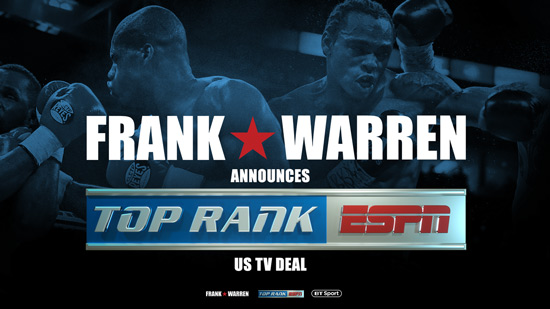 FRANK WARREN ANNOUNCES BROADCAST PARTNERSHIP WITH ESPN AND TOP RANK